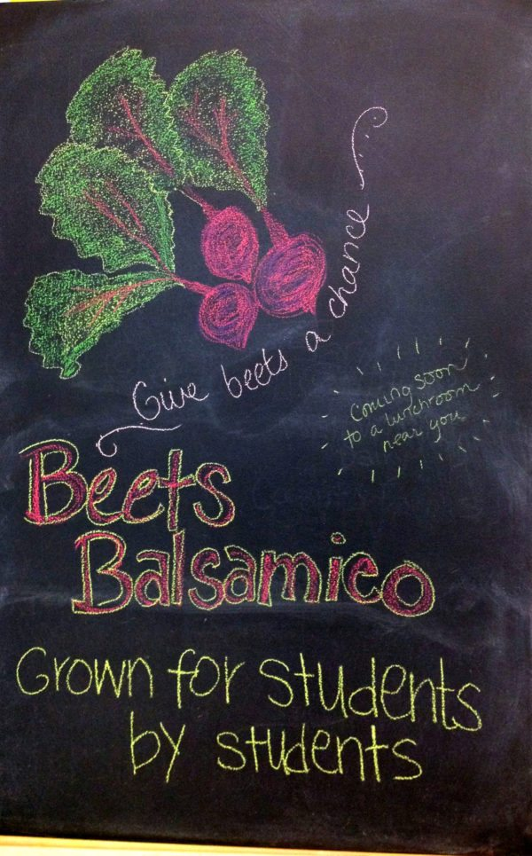 Give beets a chance! Beets Balsamico, Grown for students by students. Coming soon to a lunchroom near you!